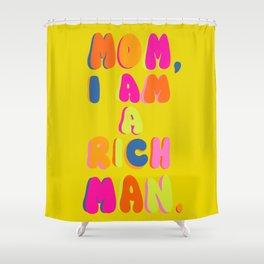 Mom, I Am A Rich Man Shower Curtain