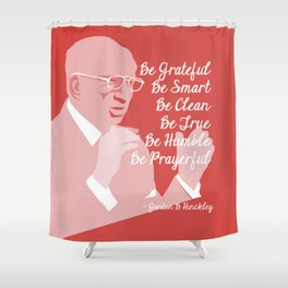 6 B's ~ Gordon B. Hinckley Quote Shower Curtain