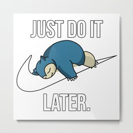 Just Do It Later Metal Print