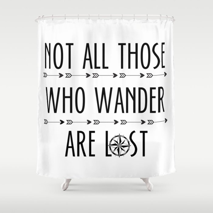 ... Not All Those Who Wander Are Lost Shower Curtain