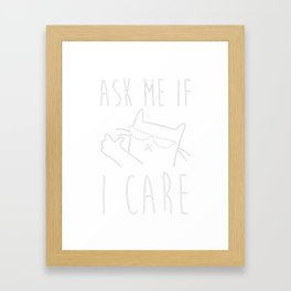 ASK ME IF I CARE Framed Art Print