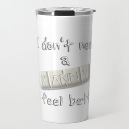 I don't need a xanny Travel Mug