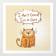I don't care, I'm a Cat Art Print