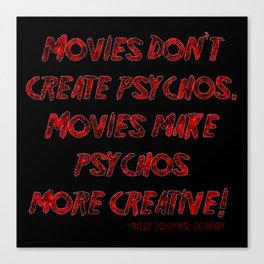 Movies Don't Create Psychos Canvas Print