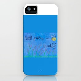Plant Gratitude and BEE Thankful iPhone Case