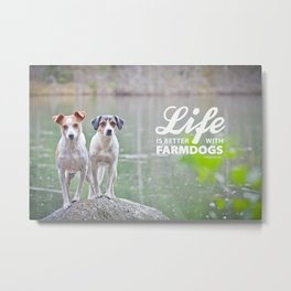 Life is better with farmdogs Metal Print