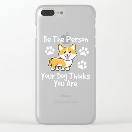 Be The Person Your Dog Thinks Gift For Dog Lovers Clear iPhone Case