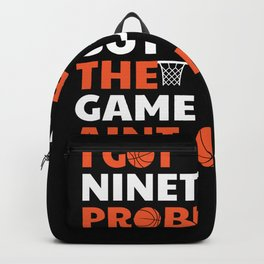 I Got 99 Problems But The Game Aint One Backpack