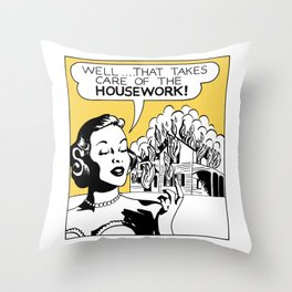 Well That Takes Care of the Housework Throw Pillow
