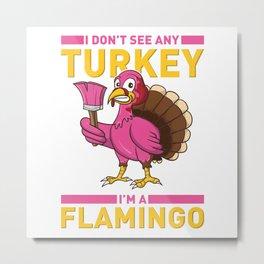 I Don't Sea Any Turkey I'm A Flamingo Thanksgiving Metal Print