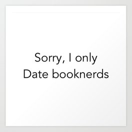 Sorry. I Only Date Booknerds Art Print