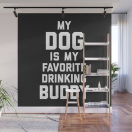 Dog Favorite Drinking Buddy Funny Quote Wall Mural