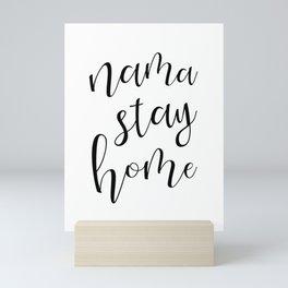 Nama Stay Home #stayhome #blackandwhite Mini Art Print