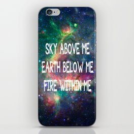 Sky Above Me Earth Below Me Fire Within Me iPhone Skin
