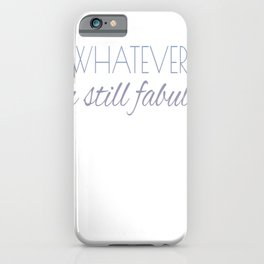 Inspirational Whatever Still Fabulous iPhone Case