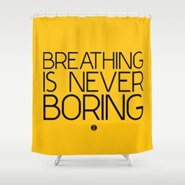 Breathing Is Never Boring Shower Curtain