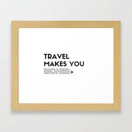 Travel Makes You Richer Framed Art Print