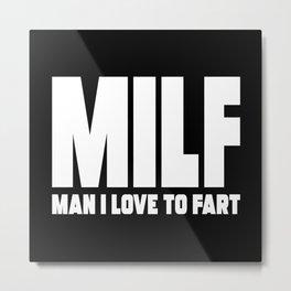 MILF Man I Love To Fart Metal Print
