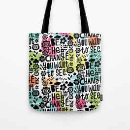 be the change you want to see Tote Bag