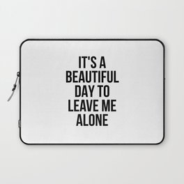 IT'S A BEAUTIFUL DAY TO LEAVE ME ALONE Laptop Sleeve
