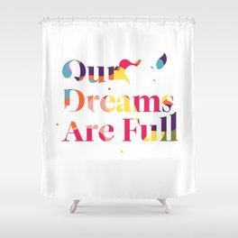 Our Dreams Are Full Shower Curtain
