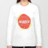 not all those who wander are lost Long Sleeve T-shirts featuring Not all those who wander are lost by lucaguglielmi