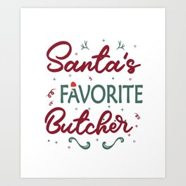 Santas Favorite Butcher Christmas Butcher. Art Print