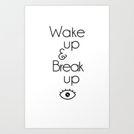 Wake Up & Break Up Art Print
