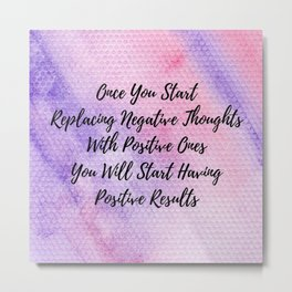 Positive thoughts will have positive results Metal Print