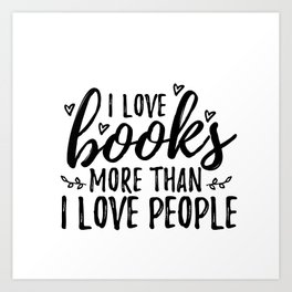 I love books more than people (Black) Art Print