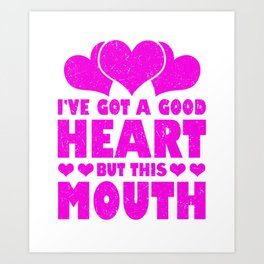 Sassy Have a Good Heart and Smart Mouth Sarcastic Art Print