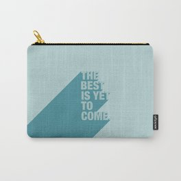 The Best Is Yet To Come (Aqua) Carry-All Pouch