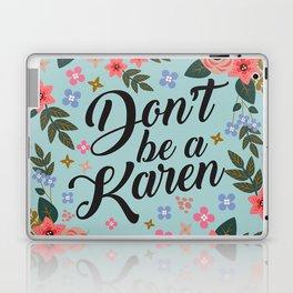 Don't Be A Karen  Laptop & iPad Skin