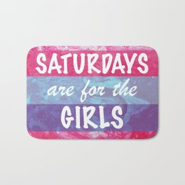 Saturdays are for the Girls Bath Mat