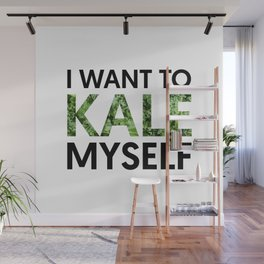 I want to kale myself. Wall Mural