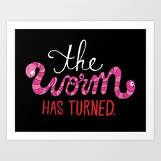 The Worm Has Turned. Art Print