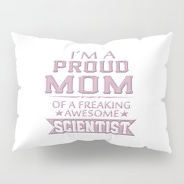 I'M A PROUD SCIENTIST'S MOM Pillow Sham