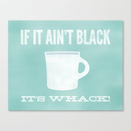If It Ain't Black It's Whack Canvas Print