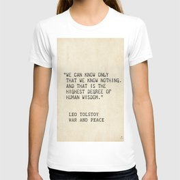 Leo Tolstoy, War and Peace. We can know only that we know nothing. And that is the highest degree of T-shirt