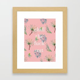 Chill The Fuck Out Framed Art Print