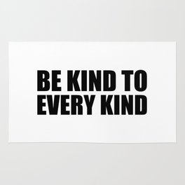 Be Kind to Every Kind Rug