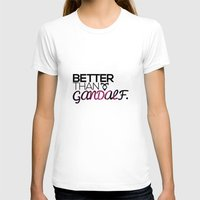gandalf T-shirts featuring Better Than Gandalf by The Radioactive Peach