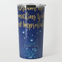 Dream up something Wild and Improbable Travel Mug