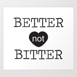 Better not Bitter Art Print