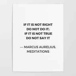 Stoic Inspiration Quotes - Marcus Aurelius Meditations - If it is not right do not so it - if it is Poster