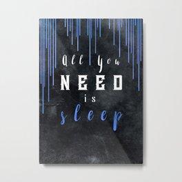 All You need is sleep #motivationialquote Metal Print