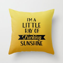 I'm A Little Ray Of Fucking Sunshine, Funny Quote Throw Pillow