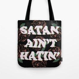 Satan Ain't Hatin' Tote Bag