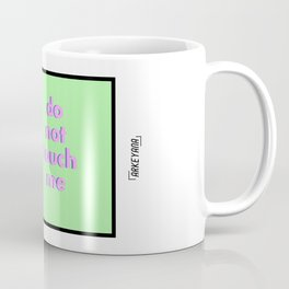 Do Not Touch Me Coffee Mug