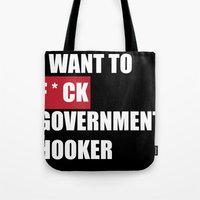 I Wanna F*ck Government Hooker Tote Bag